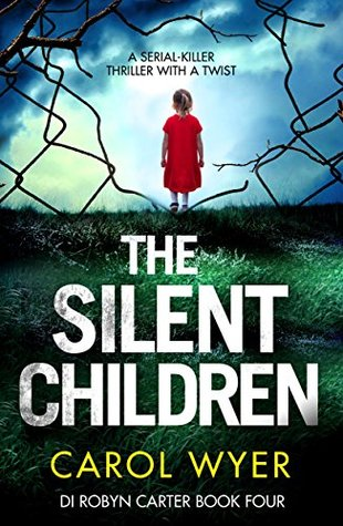 The Silent Children by Carol Wyer @carolwyer @bookouture #BookReview #Book4 #DIRobynCarter #AuthorTakeOver