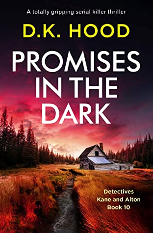 Promises in the Dark by D.K Hood @DKHood_Author @bookouture @nholten40 #BookReview #BooksonTour #DetectiveKaneAndAlton #NetGalleyNovember #Book607 #NetGalleyCountdown