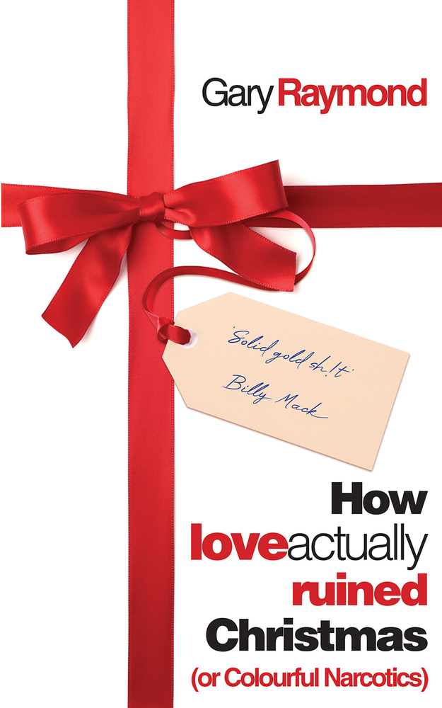 How Love Actually Ruined Christmas (or Colourful Narcotics) by Gary Redmond