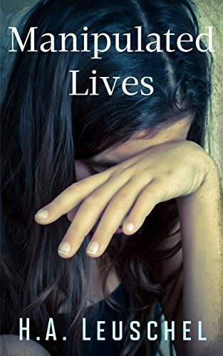 Manipulated Lives by H.A. Leuschel @HALeuschel @damppebbles #BookReview #BlogTour #ManipulatedLives