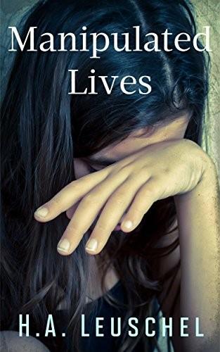 Manipulated Lives by H.A. Leuschel @HALeuschel @damppebbles #BookReview #BlogTour #ManipulatedLives