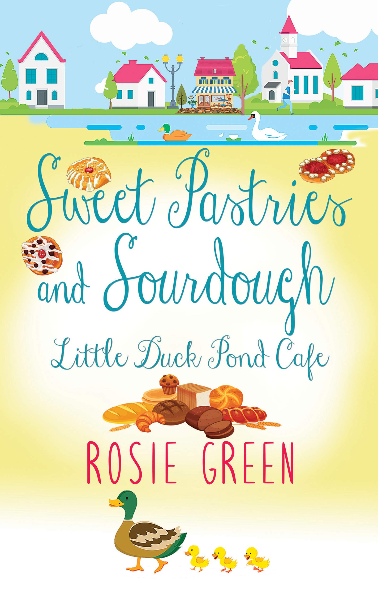 Sweet Pastries and Sourdough by Rosie Green